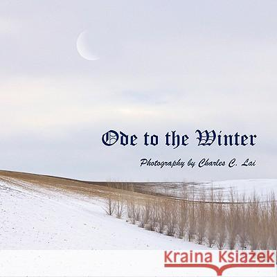 Ode to the Winter Charles C. Lai 9781434393494