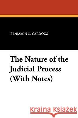 The Nature of the Judicial Process (with Notes) Benjamin N. Cardozo 9781434416285