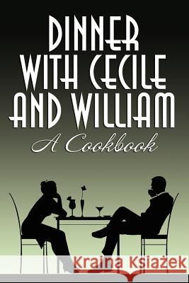 Dinner with Cecile and William: A Cookbook Cecile Charles William Maltese 9781434445261