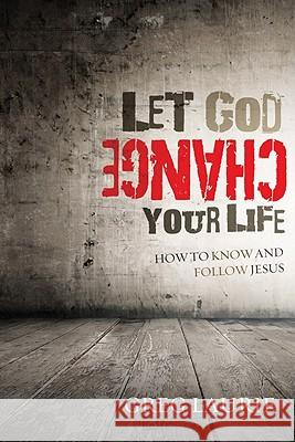 Let God Change Your Life: How to Know and Follow Jesus Greg Laurie 9781434702074 David C. Cook