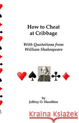 How to Cheat at Cribbage: With Quotations from William Shakespeare Jeffrey O. Haseltine 9781434834966