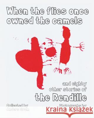 When the Flies Once Owned the Camels and Eighty Other Stories of the Rendille Anders Grum 9781434915351