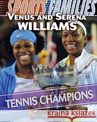 Venus and Serena Williams: Tennis Champions Diane Bailey 9781435835528