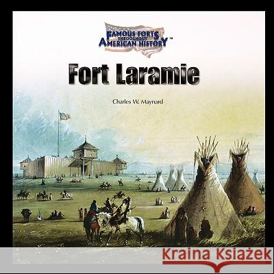 Fort Laramie Charles Maynard 9781435836747 PowerKids Press