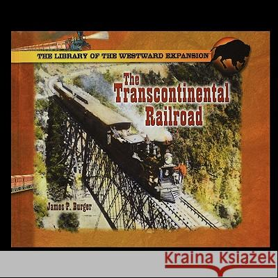The Transcontinental Railroad James Burger 9781435836754
