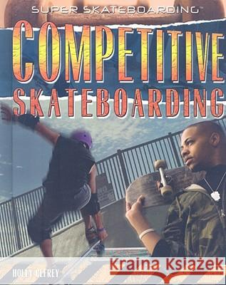 Competitive Skateboarding Holly Cefrey 9781435850507 Rosen Central