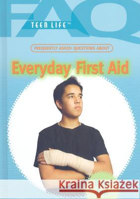Frequently Asked Questions about Everyday First Aid Heather Hasan 9781435853263
