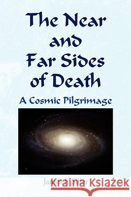 The Near and Far Sides of Death James F. Siller 9781436326513