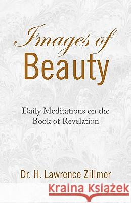 Images of Beauty Dr H. Lawrence Zillmer 9781436326964