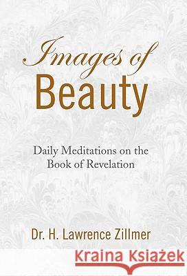 Images of Beauty Dr H. Lawrence Zillmer 9781436326971