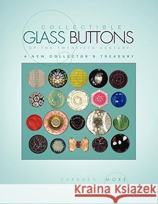 Collectible Glass Buttons of the Twentieth Century Barbara More 9781436341240