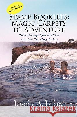 Stamp Booklets: Magic Carpets to Adventure Jeremy A. Lifsey 9781436355575