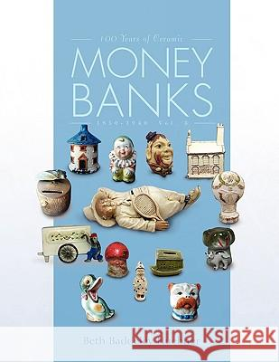 100 Years of Ceramic Money Banks Beth Baddeley Huebner 9781436359030