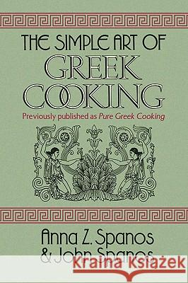 The Simple Art of Greek Cooking Z. Spano Ann 9781436362535