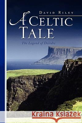A Celtic Tale David Riley 9781436381277