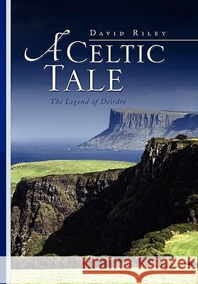 A Celtic Tale David Riley 9781436381284