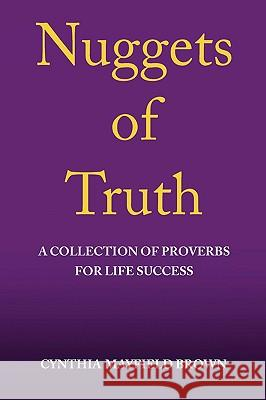 Nuggets of Truth a Collection of Proverbs for Life Success Cynthia Brown 9781436382014