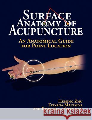 Surface Anatomy of Acupuncture Zhu Heming Tatyana Maltseva Kimberlea Freedman 9781436385169