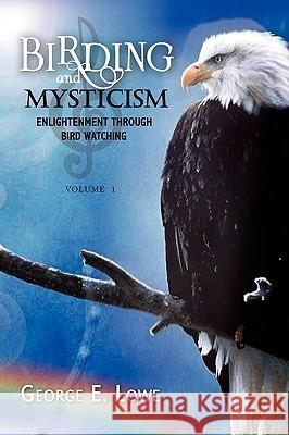 Birding and Mysticism George E. Lowe 9781436399883