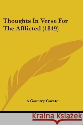 Thoughts in Verse for the Afflicted (1849) A Country Curate 9781437351439