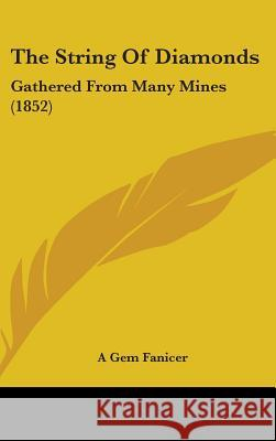 The String of Diamonds: Gathered from Many Mines (1852) A Gem Fanicer 9781437387704