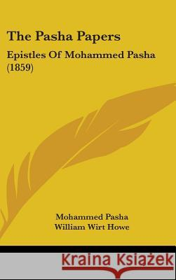 The Pasha Papers: Epistles of Mohammed Pasha (1859) Mohammed Pasha 9781437398595