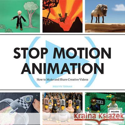 Stop Motion Animation: How to Make and Share Creative Videos Melvyn Ternan 9781438002552