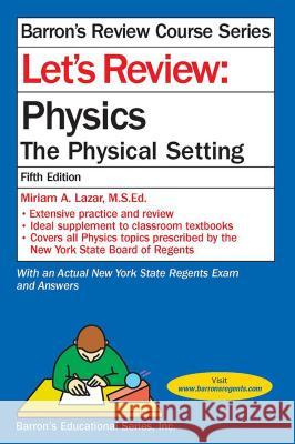 Let's Review Physics: The Physcial Setting Miriam A. Laza Albert Tarendash 9781438006307