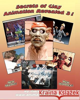 Secrets of Clay Animation Revealed 3! Marc Spess Mike Brent Lionel Orozco 9781438200644