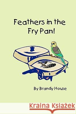 Feathers in the Fry Pan Brandy House 9781438238562