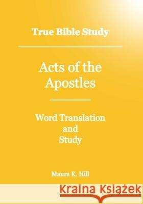 True Bible Study - Acts of the Apostles Maura K. Hill 9781438241074