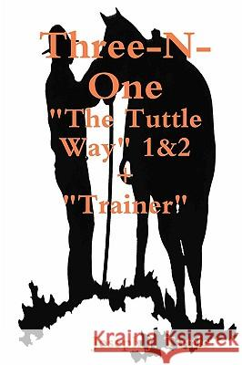 Three-N-One: The Tuttle Way 1&2 +trainer Joseph J. Tuttle 9781438250243