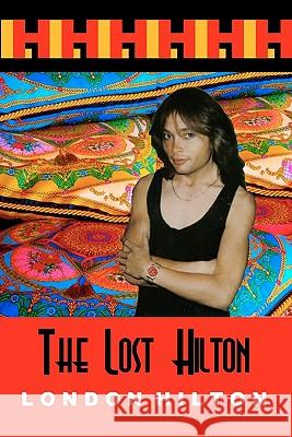 The Lost Hilton: Raw Uncut and Unedited London Hilton 9781438251523