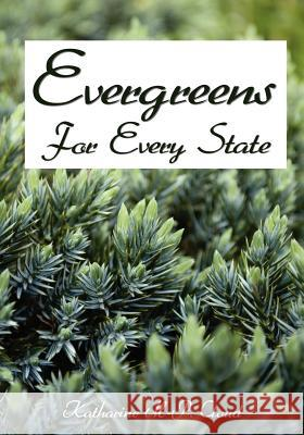 Evergreens for Every State: How to Select and Grow Them Successfully in Your Locality Katharine M. Cloud 9781438261942