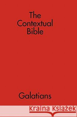 The Contextual Bible: Galatians Sylvanus Publishing 9781438265278 Createspace
