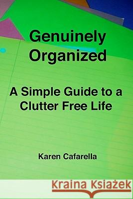 Genuinely Organized: A Simple Guide to a Clutter Free Life Karen Cafarella 9781438269399