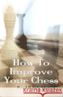 How to Improve Your Chess Fred Reinfeld 9781438270753 Createspace