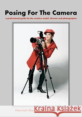 Posing for the Camera: A Professional Guide for the Creative Model, Director and Photographer Harriett Shepard Lenore Meyer 9781438288307