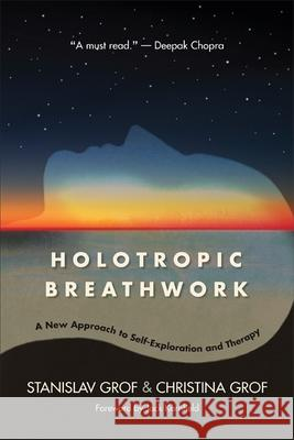 Holotropic Breathwork: A New Approach to Self-Exploration and Therapy Stanislav Grof Christina Grof 9781438433943