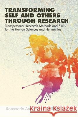 Transforming Self and Others Through Research: Transpersonal Research Methods and Skills for the Human Sciences and Humanities Rosemarie Anderson William Braud 9781438436722
