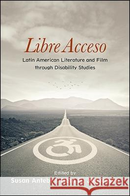 Libre Acceso: Latin American Literature and Film Through Disability Studies Susan Antebi Beth E. Jorgensen 9781438459684