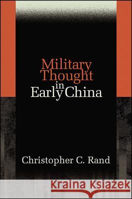 Military Thought in Early China Christopher C. Rand 9781438465173