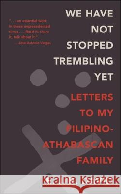 We Have Not Stopped Trembling Yet: Letters to My Filipino-Athabascan Family E. J. R. David 9781438469522