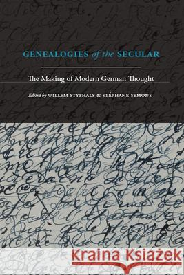Genealogies of the Secular: The Making of Modern German Thought Willem Styfhals Stephane Symons  9781438476407