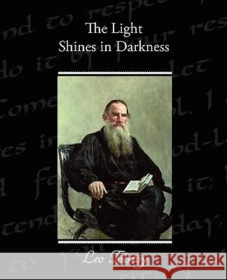 The Light Shines in Darkness Leo Nikolayevich Tolstoy 9781438527451
