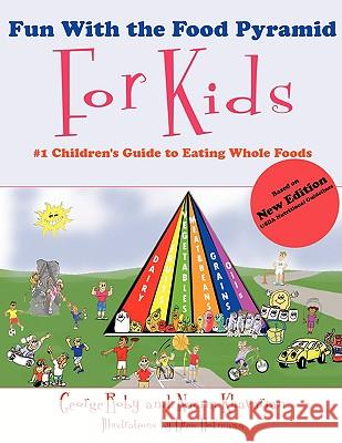 Fun with the Food Pyramid for Kids: #1 Children's Guide to Eating Whole Foods George Roby Nacim Khavarian Drew Hofmann 9781438909141