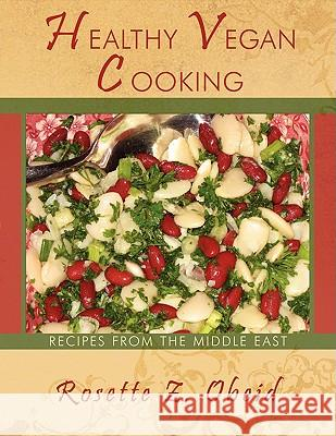 Healthy Vegan Cooking: Recipes from the Middle East Rosette Z. Obeid 9781438932316