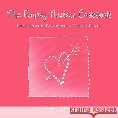 The Empty Nesters Cookbook: Recipes for Two with a Vegan Flair Emily Holt 9781438935089