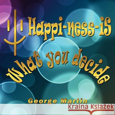 Happi-Ness-Is What You Decide George Martin 9781438966939