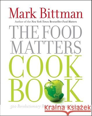 The Food Matters Cookbook: 500 Revolutionary Recipes for Better Living Mark Bittman 9781439120231 Simon & Schuster